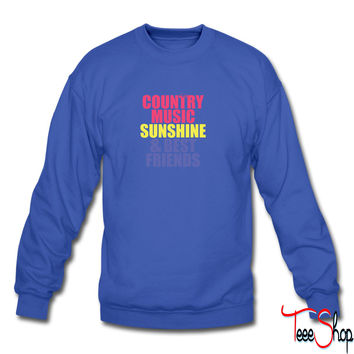 Country Music, Sunshine, Best Friends sweatshirt