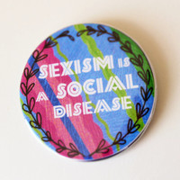 Sexism Is A Social Disease: Feminist Pin