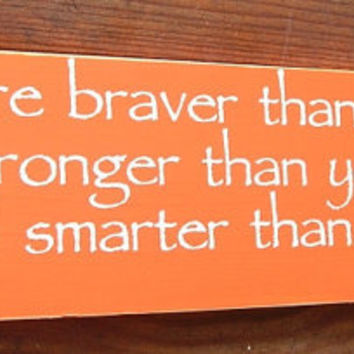 25% OFF TODAY You are Braver Than You Believe Classic Winnie The Pooh Wood Signs You Pick Colors