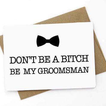 Don't Be A Bitch Be My Groomsman Funny Happy Wedding Day Card Groomsman Proposal Card Getting Married Card Engagement Card FREE SHIPPING