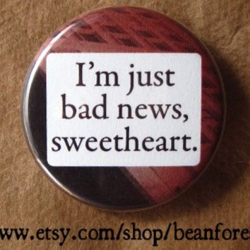 bad news, sweetheart - pinback button badge