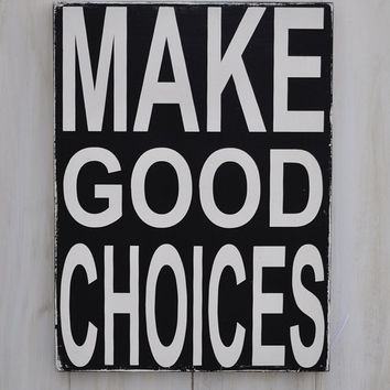 Custom Wood Sign - Make Good Choices - Home Decor, Wall Art Sign, Typography Word Art