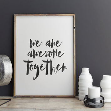 "Printable quote art ""We are awesome together"" Inspirational art Motivational poster Wtercolor Print Printable wall art Home decor Word art"