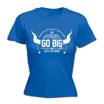 123t USA Women's I Already Know That I'm Going To Hell Go Big Or Go Home Funny T-Shirt