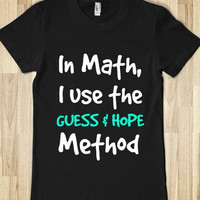 In Math I Use The Guess and Hope Method Funny  T-Shirt