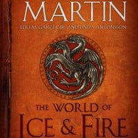 The World of Ice & Fire: The Untold History of Westeros and the Game of Thrones (A Song of Fire and Ice)