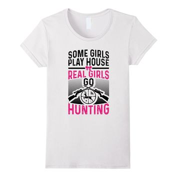 Some Girls Play House Real Girls Go Hunting T-shirt
