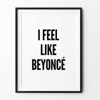 Beyoncé wall art prints, funny quote, typography, black and white, scandinavian, minimalist print, poster, wall decor, 8x10, 11x14, a4, a3