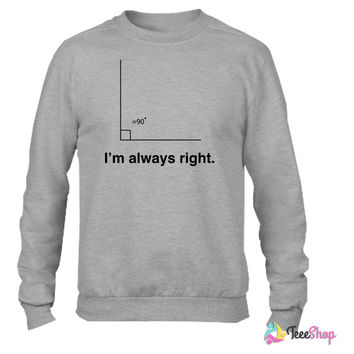I'm always right math t-shirt Crewneck sweatshirtt