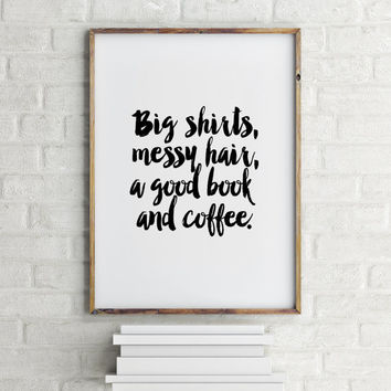 "PRINTABLE art""PRINTABLE"" Big shirts messy hair a good book and coffee College Poster Typography Art Funny Wall Art Typography Poster,instant"