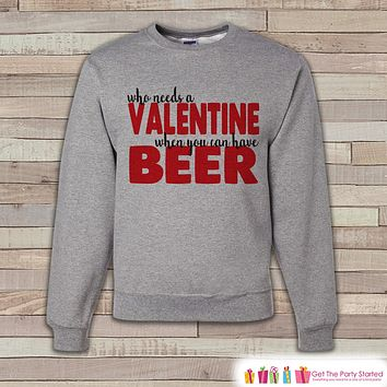 Adult Valentine Shirt - Funny Valentines Day Sweatshirt - Beer Valentine Shirt - Humorous Anti Valentines Day - Grey Crewneck Sweatshirt
