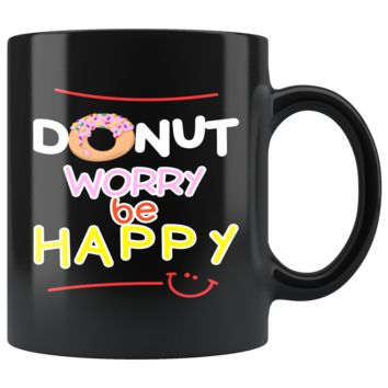 Donut Worry, Be Happy Funny Quote - Exclusive Collection Mug - Donut Lover - Donut Eater - Donut Mug Best for Gifts and Souvenir - I love Donut Mug, Donut Coffee Mug