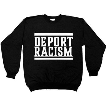Deport Racism -- Sweatshirt