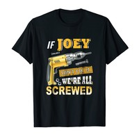 If Joey Can't Fix it We're All Screwed Shirt