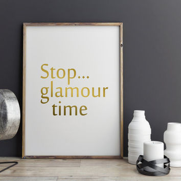 "Fashion Print ""Stop Glamour Time"" Glamour quote Fasnion art Typography art Modern Poster Fashion decor Wall ArtWork Letterpress Style"