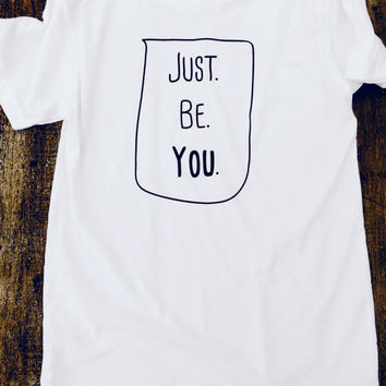 Just. Be. You. - American Apparel Tshirt