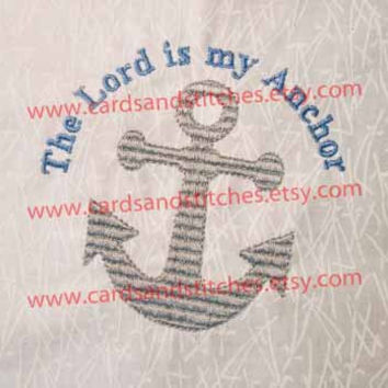 Anchor - Nautical - The Lord is my Anchor - Machine Embroidery Design - INSTANT DOWNLOAD - 4x4 and 5x7 - (7 formats)