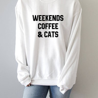 Weekends coffee and cats Sweatshirt fashion teen girls womens gifts ladies saying humor love animal bed jumper cute coffee cat