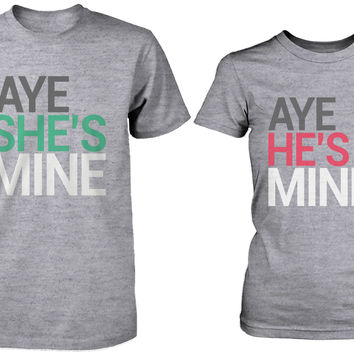 Aye She's Mine, He's Mine Matching Couple Gray T-shirts (Set)