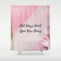 Old ways wont open new doors Shower Curtain by Go-Girl-Entrepreneur