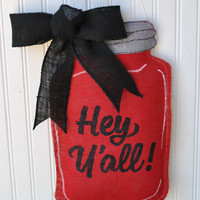 Hey Y'all Burlap Door Hanger Mason Jar Red, Year round door decor