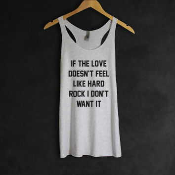 If the Love Doesnt Feel Like Hard Rock Tank Top in Heather White-Tumblr Shirt-Music-Hipster-Love Funny Quotes-Gifts 4 Women-Cup of tee