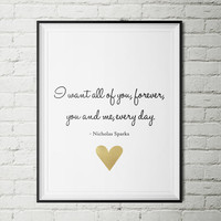 The Notebook quote - I want all of you, forever,  you and me, every day. - wall art instant download