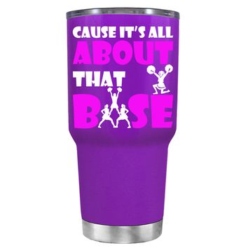 Cause its All About the Base on Purple 30 oz Tumbler Cup