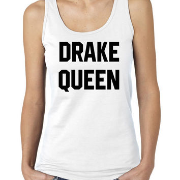 Drake Queen Tank Top for women work out gym cute tops  saying gift to her  slogan girls humor quote sassy drake rihanna drizzy 86