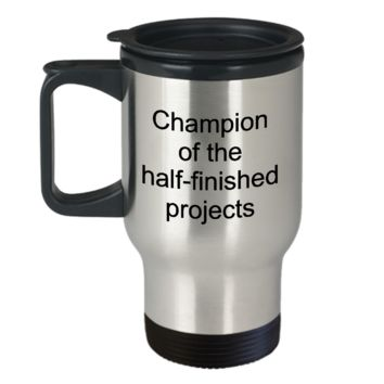 Sarcastic Travel Mug Gifts - Champion of the Half-Finished Projects Stainless Steel Insulated Travel Coffee Cup with Lid