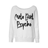 Cute But Psycho Wideneck Sweatshirt