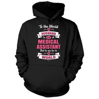 My Husband Is A Medical Assistant, He Is My World - Hoodie