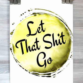 Funny Bedroom Wall Decor Let That Shit Go Print Watercolor Inspirational Typography Hipster Poster Wall Art