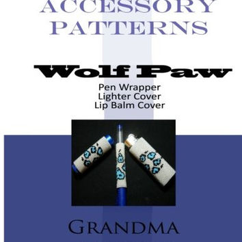 Beaded Accessory Patterns: Wolf Paw Pen Wrap, Lip Balm Cover, and Lighter Cover (Volume 1)