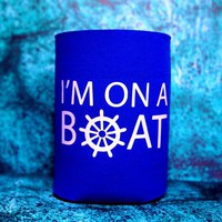 I'M ON A BOAT Koozie / Coolie / Coozie / Cozy / Huggy