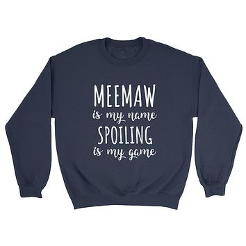 Meemaw is my name spoiling is my game Mother's day birthday gift for grandma grandmother Crewneck Sweatshirt