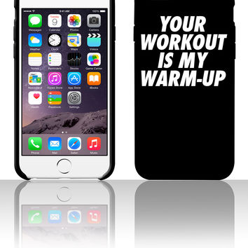 Your Workout Is My Warmup 5 5s 6 6plus phone cases