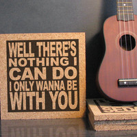 HOOTIE & THE BLOWFISH -Well There's Nothing I Can Do I Only Wanna Be With You - Cork Lyric Wall Art and Hot Pad Trivet - Gift For Her or Him