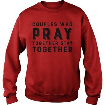 Couples who pray together stay together shirt Sweat Shirt