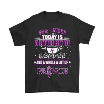 ESBINY All I Need Today Is A Little Bit Of Coffee Whole Lot Of Prince Shirts