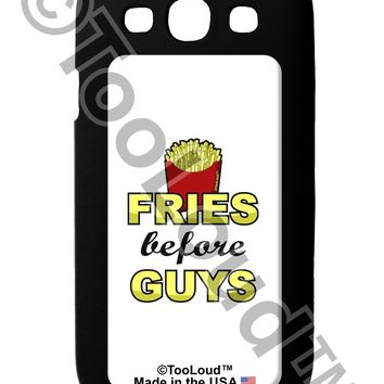 Fries Before Guys Galaxy S3 Case  by TooLoud
