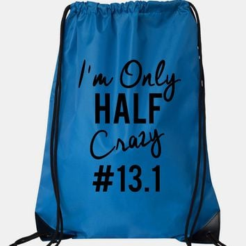 "Drawstring Gym Bag  ""I'm Only HALF Crazy #13.1""  Funny Workout Squatting Gift"
