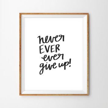 Never Ever Ever Give Up Hand Lettered Print