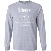 Science Doesn'T Give A Shit What You Believe Funny Atheist T-Shirt-01  G240 Gildan LS Ultra Cotton T-Shirt