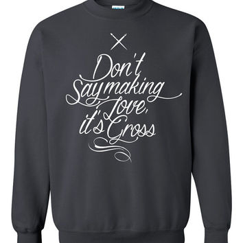 Don't say making love it's gross parks and recs unisex sweat-shirts