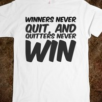 WINNERS NEVER QUIT, AND QUITTERS NEVER WIN