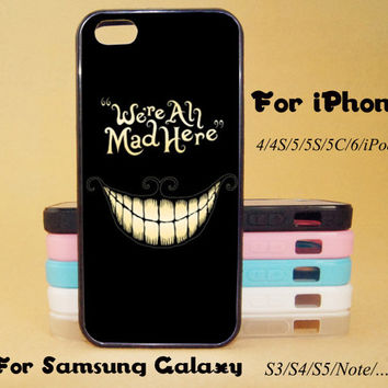 We're All Mad Here,iphone 5 case,iPhone 5C Case,iPhone 5S Case,iPhone 4 Case, iPhone 4S Case,Galaxy Samsung S3, S4,S5