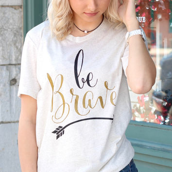 Be Brave Foil Tee {Oatmeal}