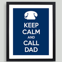 8x10 Keep Calm and Call Dad Art Print - Customized in Any Color Personalized Typography Funny Family Dad Father Gift