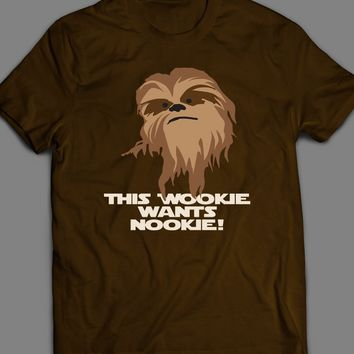 "STAR WARS CHEWBACCA ""THE WOOKIE WANTS NOOKIE"" CUSTOM ART T-SHIRT"